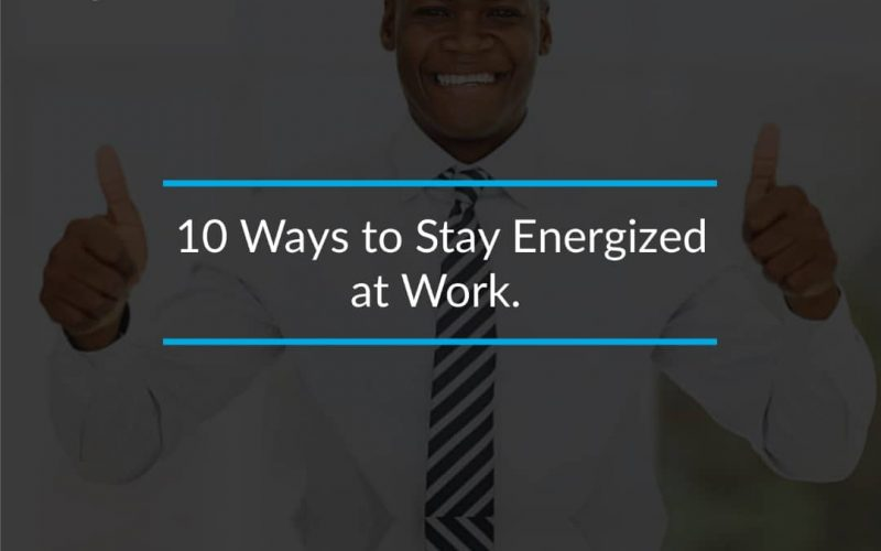 10 ways to stay energized at work